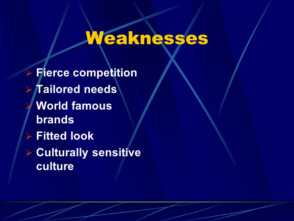 Weaknesses Fierce competition Tailored needs World famous brands