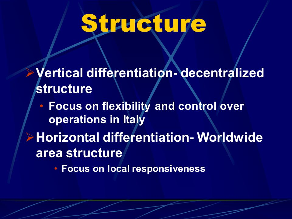 Structure Vertical differentiation- decentralized structure
