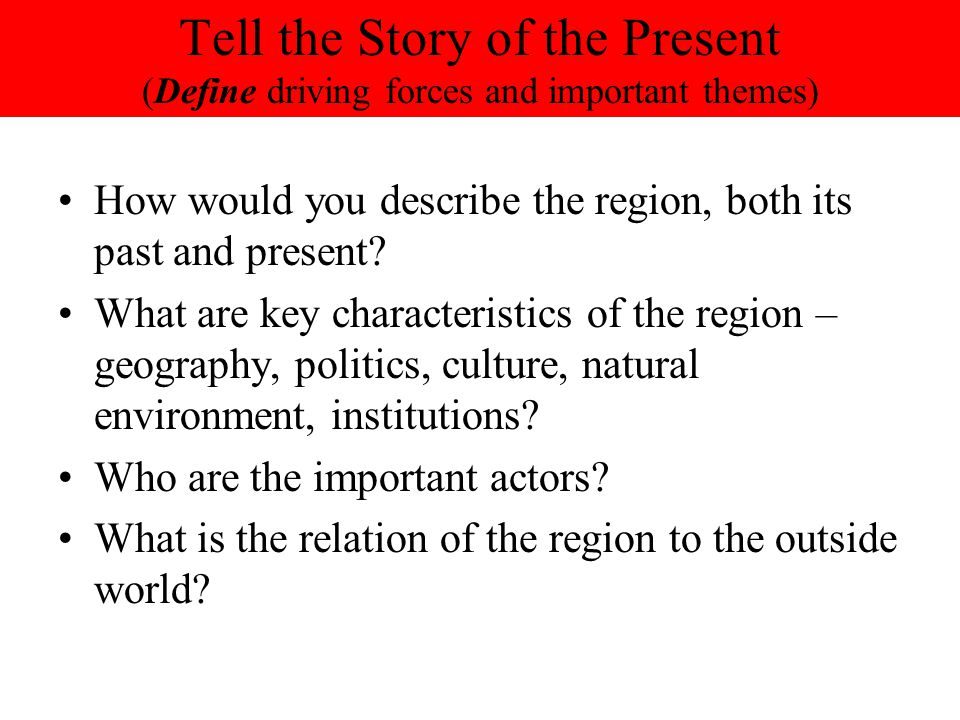 Tell the Story of the Present (Define driving forces and important themes)