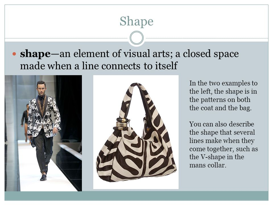 Shape shape—an element of visual arts; a closed space made when a line connects to itself.