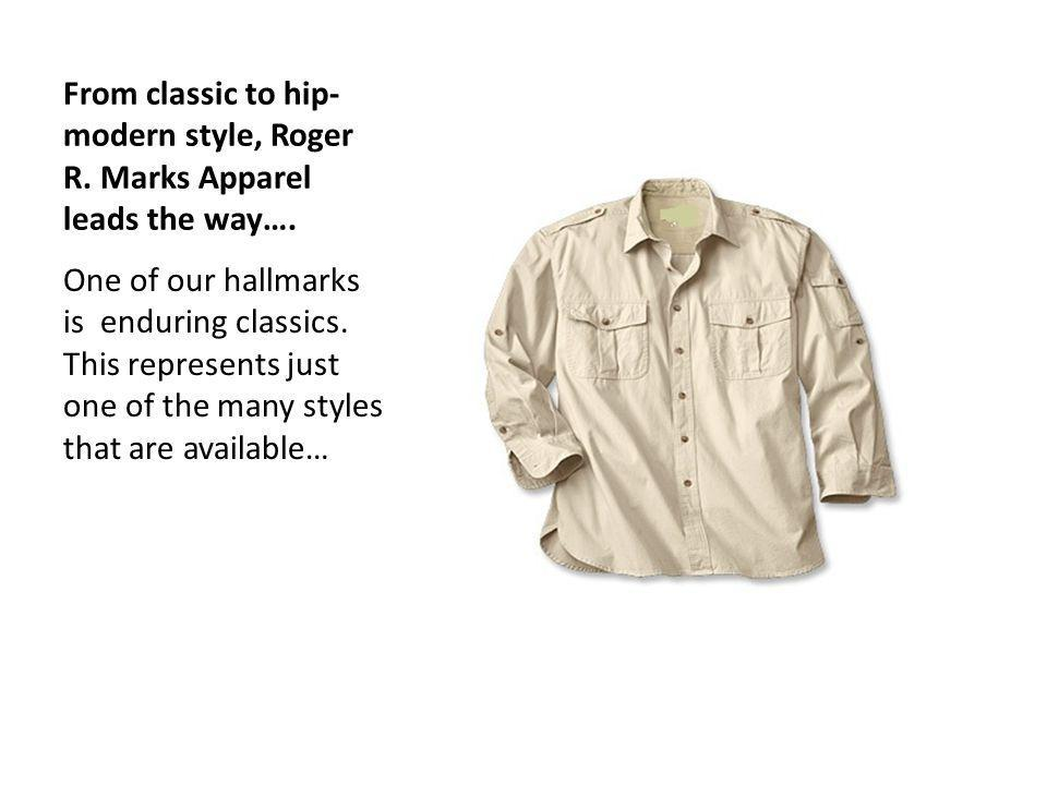 From classic to hip-modern style, Roger R. Marks Apparel leads the way….