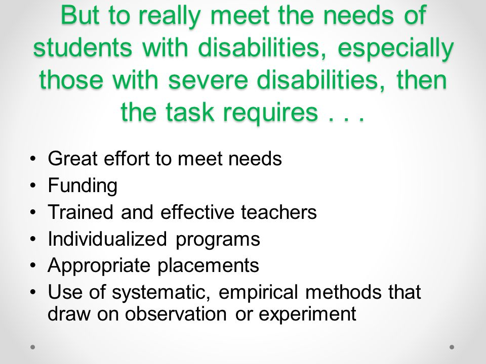 But to really meet the needs of students with disabilities, especially those with severe disabilities, then the task requires . . .