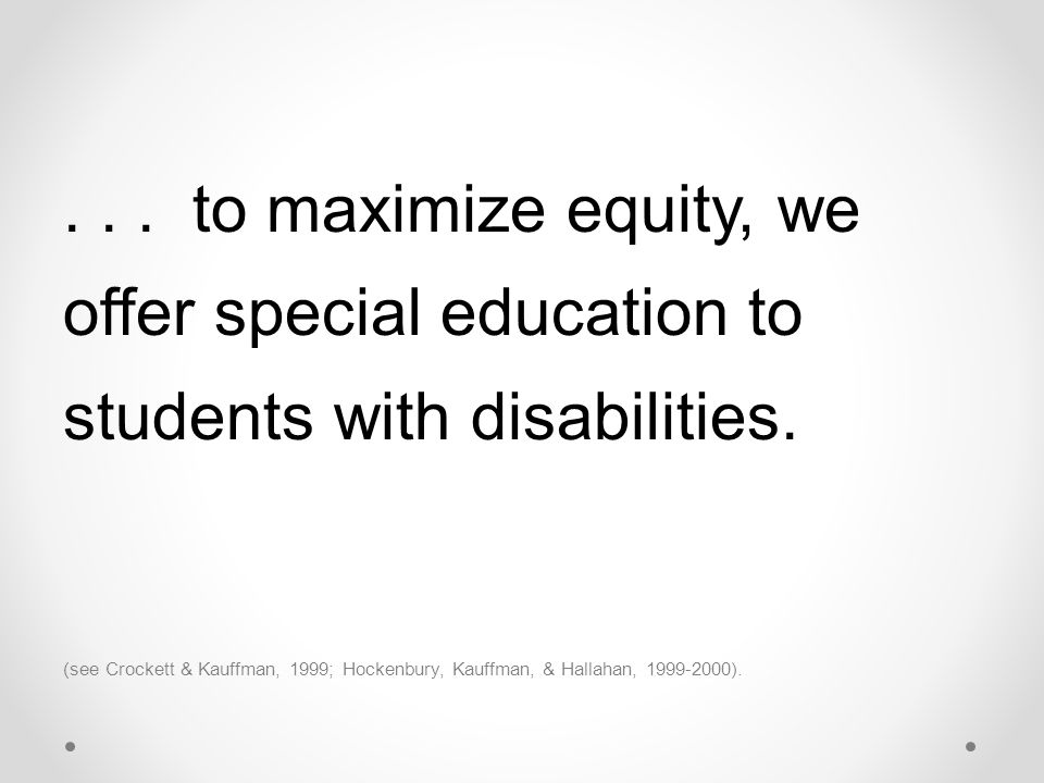. . . to maximize equity, we offer special education to students with disabilities.