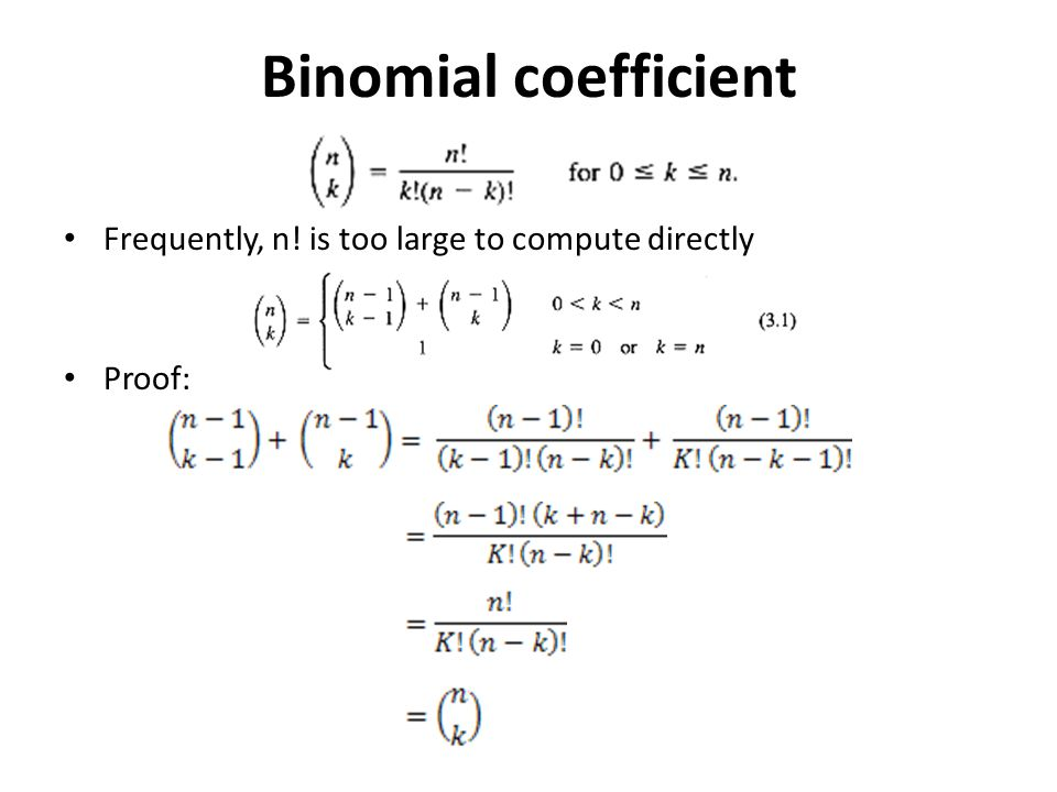 Binomial coefficient Frequently, n! is too large to compute directly