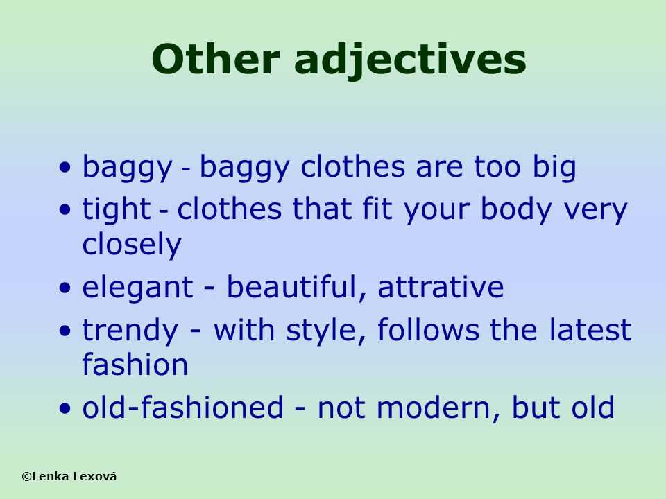 Other adjectives baggy - baggy clothes are too big