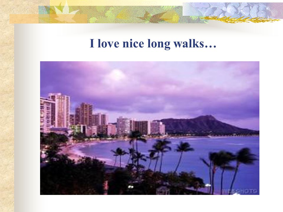 I love nice long walks…