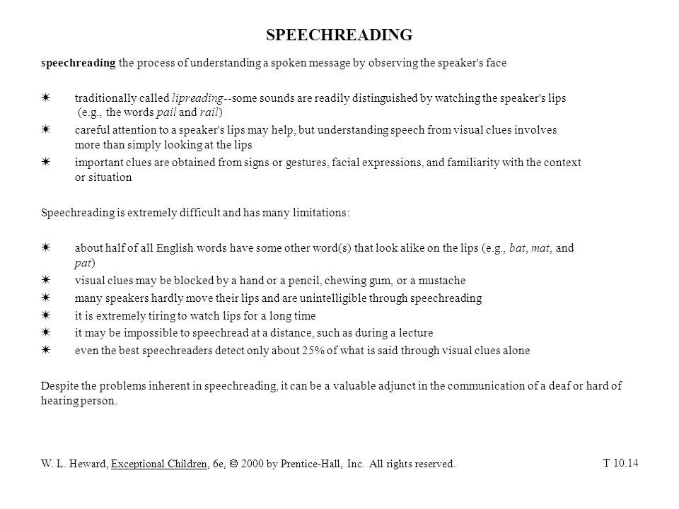SPEECHREADING speechreading the process of understanding a spoken message by observing the speaker s face.
