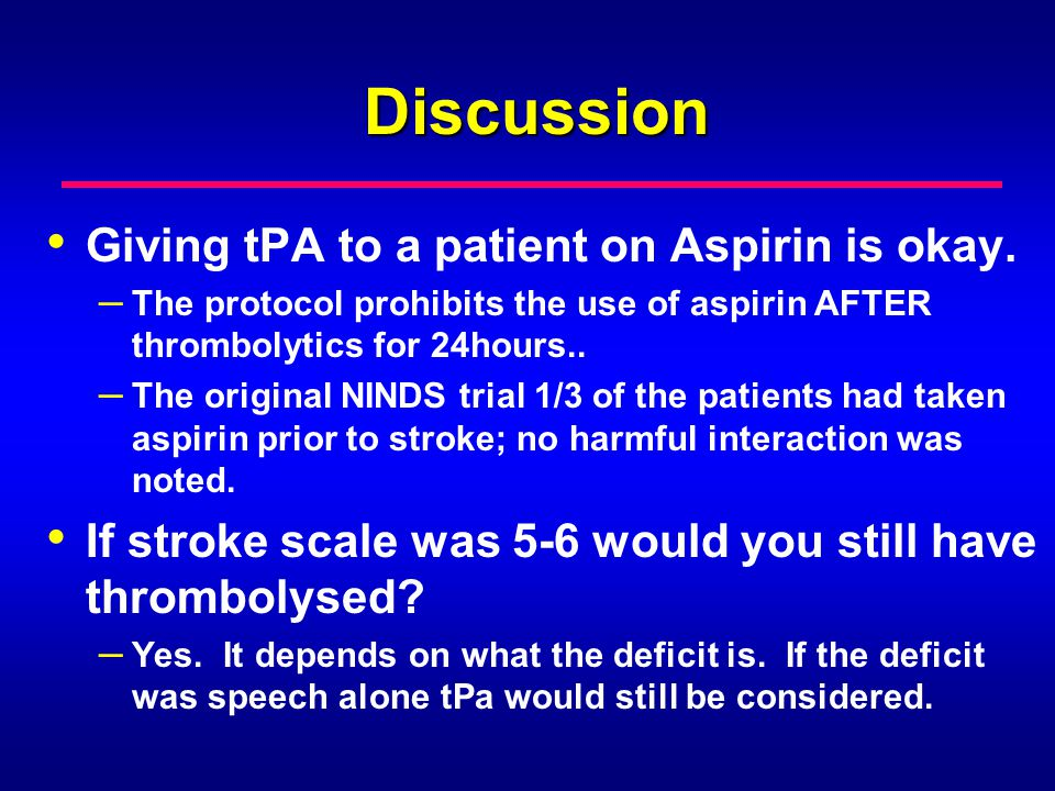 Discussion Giving tPA to a patient on Aspirin is okay.