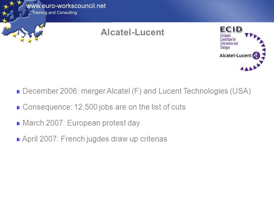 Alcatel-Lucent December 2006: merger Alcatel (F) and Lucent Technologies (USA) Consequence: 12,500 jobs are on the list of cuts.