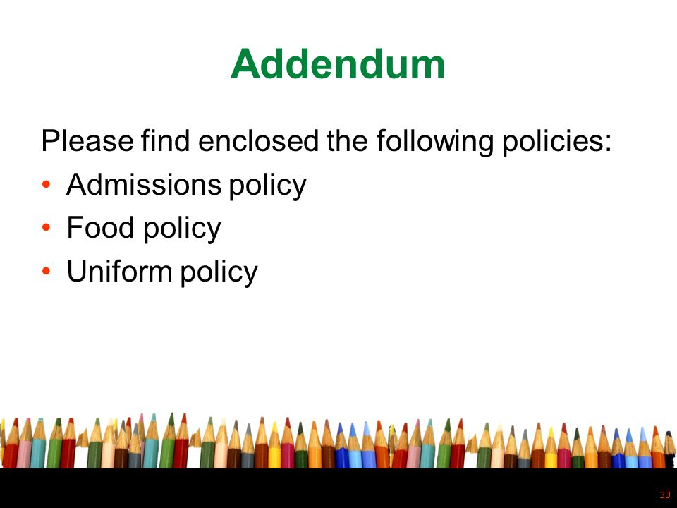 Addendum Please find enclosed the following policies: