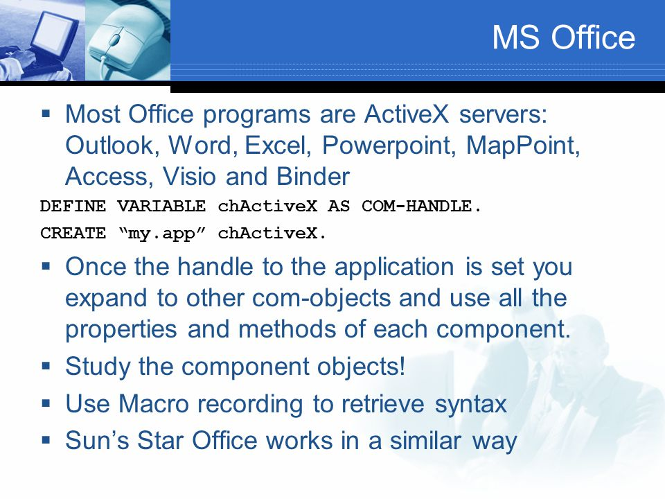 MS Office Most Office programs are ActiveX servers: Outlook, Word, Excel, Powerpoint, MapPoint, Access, Visio and Binder.