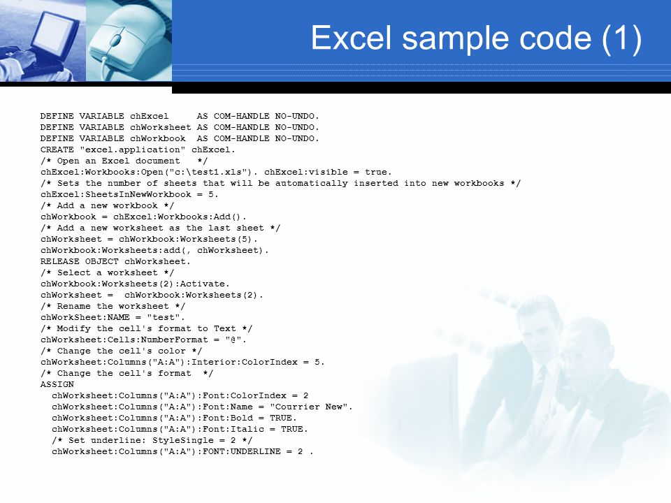 Excel sample code (1) DEFINE VARIABLE chExcel AS COM-HANDLE NO-UNDO.