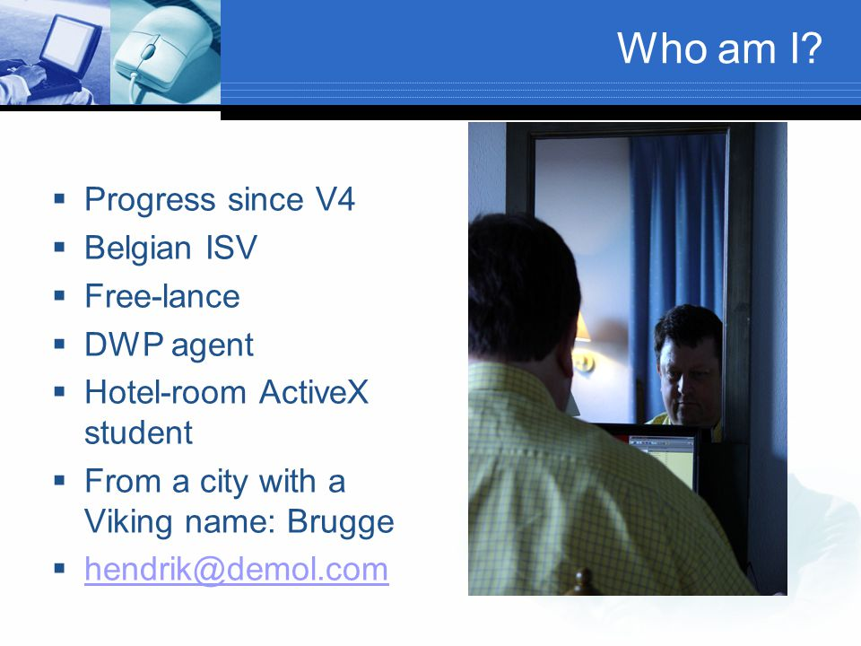 Who am I Progress since V4 Belgian ISV Free-lance DWP agent