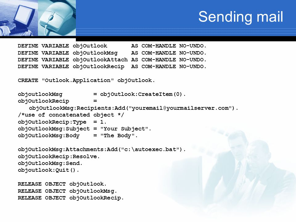 Sending mail DEFINE VARIABLE objOutlook AS COM-HANDLE NO-UNDO.
