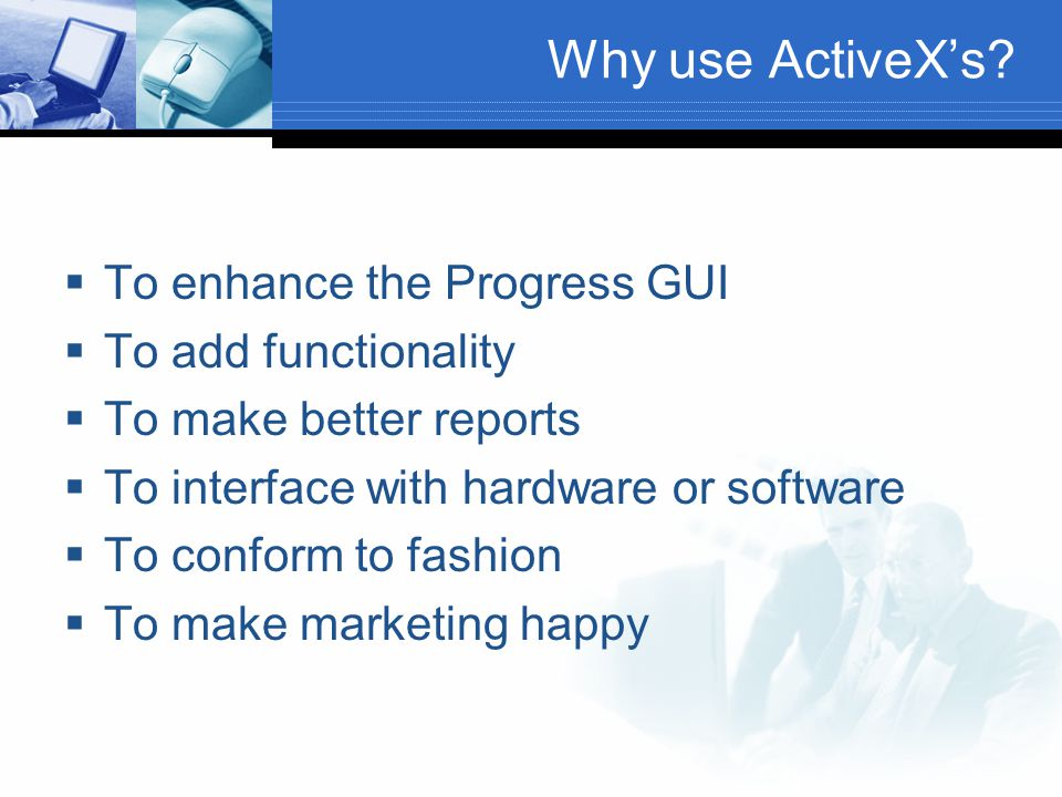 Why use ActiveX's To enhance the Progress GUI To add functionality