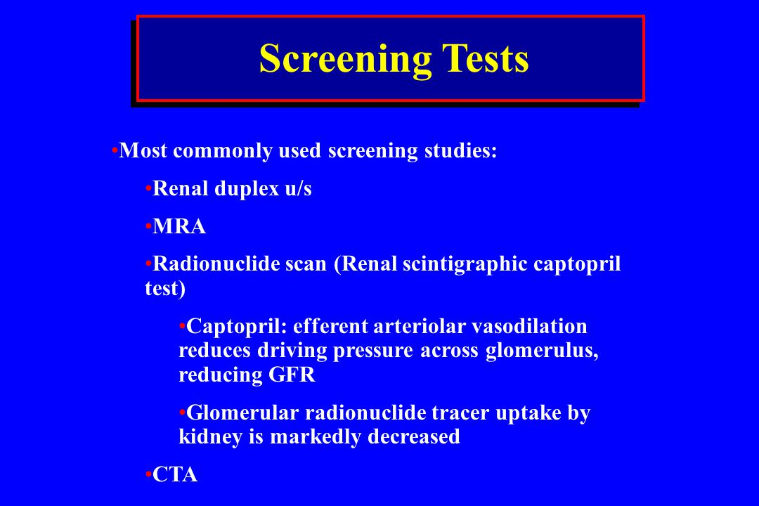 Screening Tests Most commonly used screening studies: Renal duplex u/s