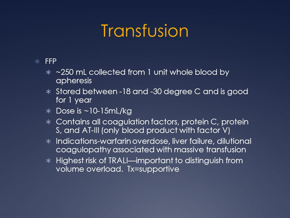 Transfusion FFP ~250 mL collected from 1 unit whole blood by apheresis