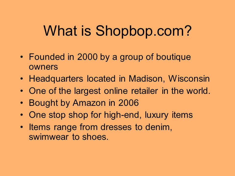 What is Shopbop.com Founded in 2000 by a group of boutique owners