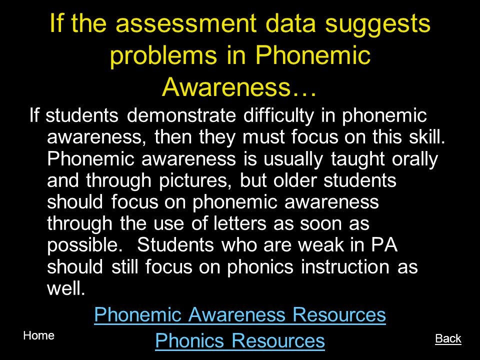 If the assessment data suggests problems in Phonemic Awareness…