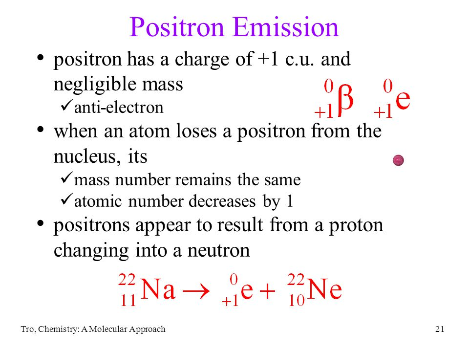 Positron Emission positron has a charge of +1 c.u. and negligible mass
