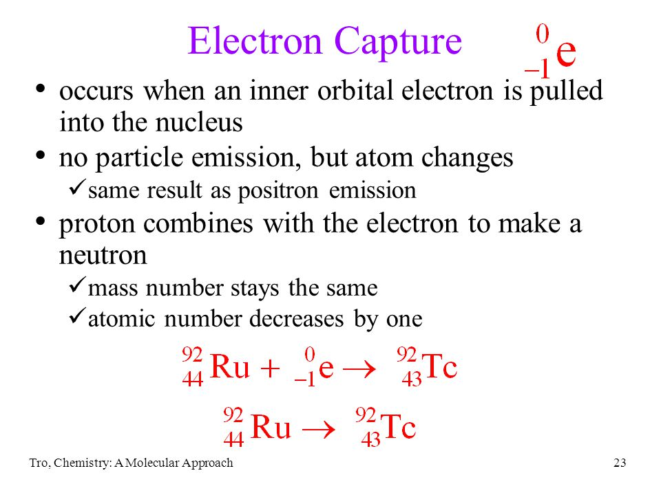 Electron Capture occurs when an inner orbital electron is pulled into the nucleus. no particle emission, but atom changes.