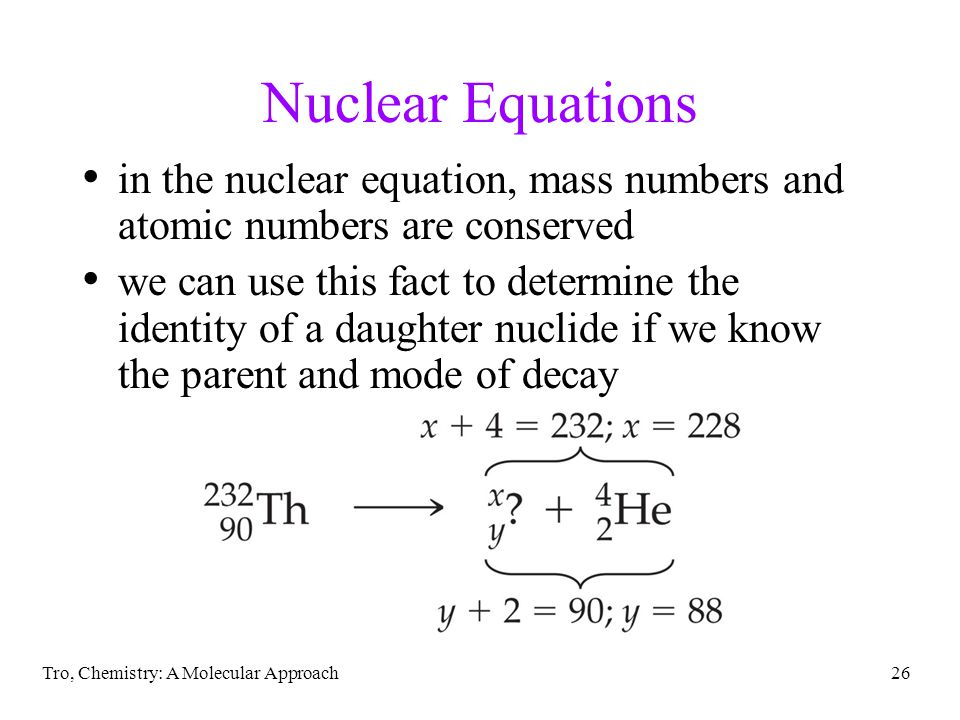 Nuclear Equations in the nuclear equation, mass numbers and atomic numbers are conserved.