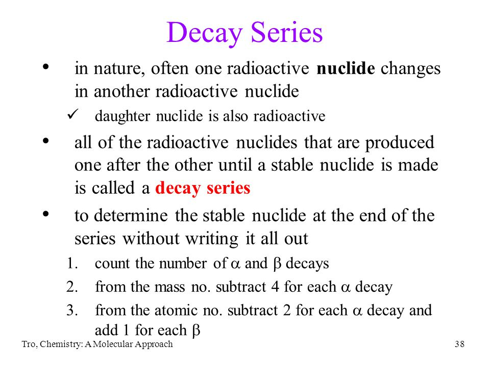 Decay Series in nature, often one radioactive nuclide changes in another radioactive nuclide. daughter nuclide is also radioactive.