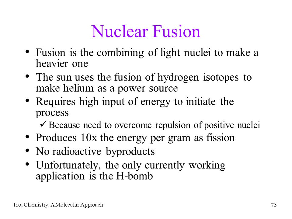 Nuclear Fusion Fusion is the combining of light nuclei to make a heavier one.