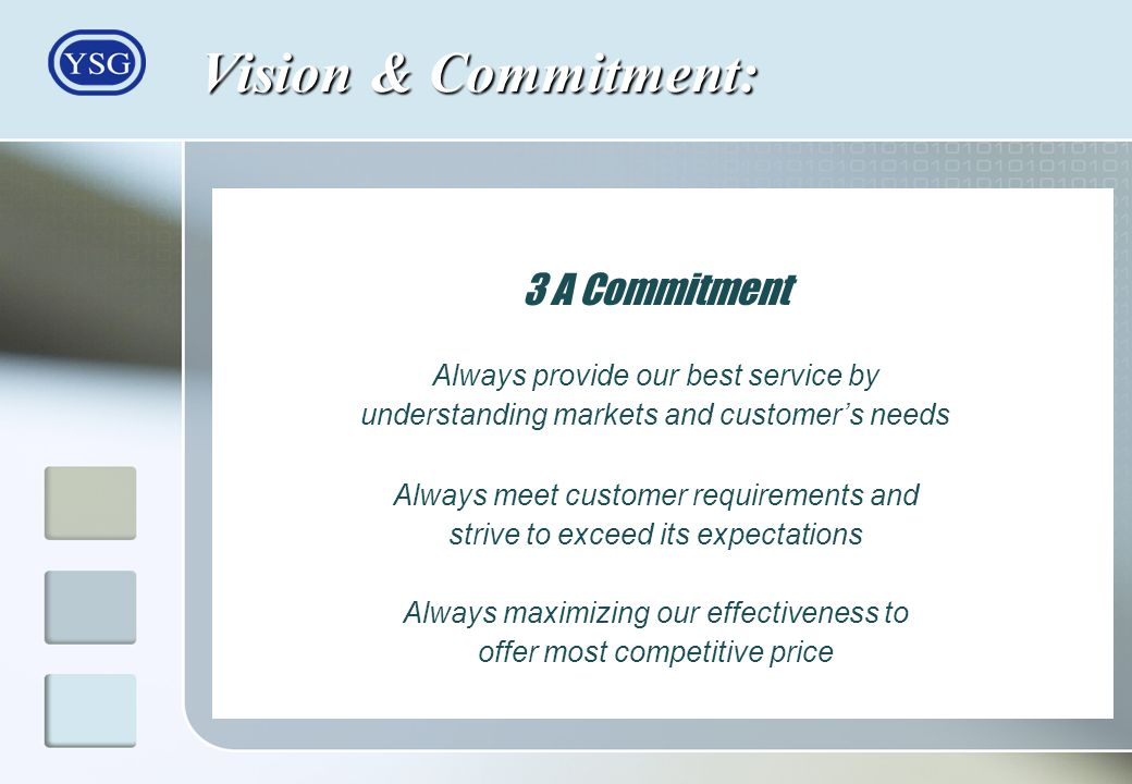 Vision & Commitment: 3 A Commitment Always provide our best service by