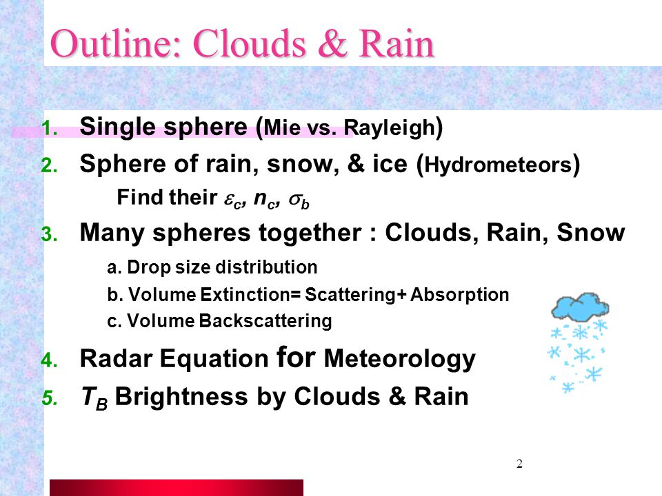 Outline: Clouds & Rain Single sphere (Mie vs. Rayleigh)