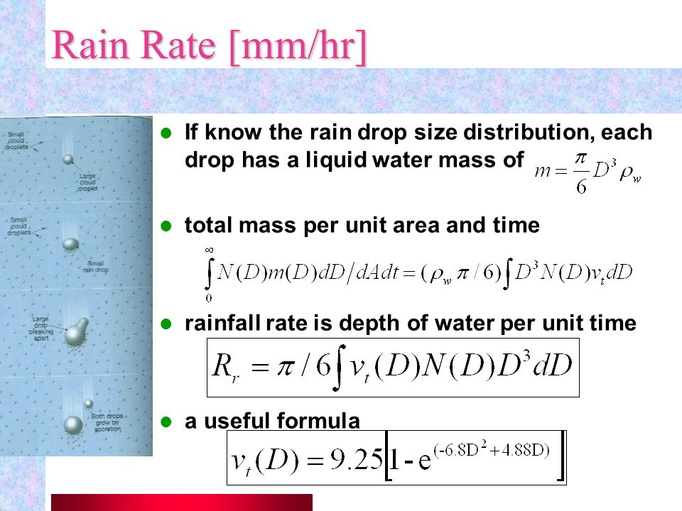 Rain Rate [mm/hr] If know the rain drop size distribution, each drop has a liquid water mass of. total mass per unit area and time.