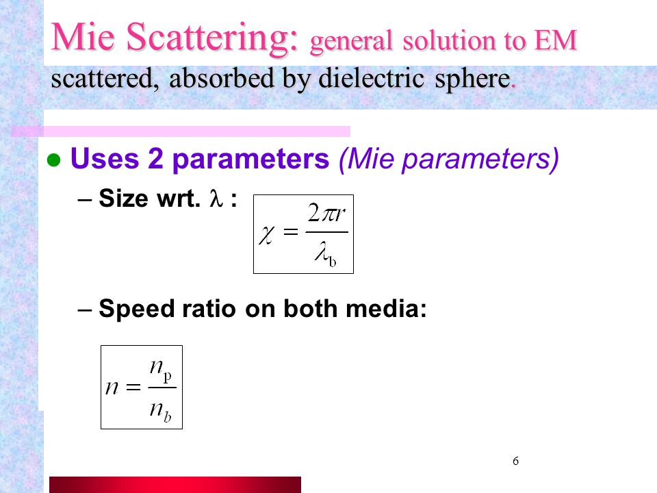 Mie Scattering: general solution to EM scattered, absorbed by dielectric sphere.