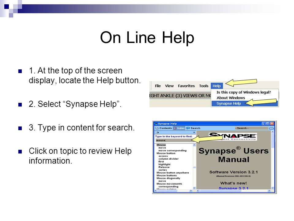 On Line Help 1. At the top of the screen display, locate the Help button. 2. Select Synapse Help .
