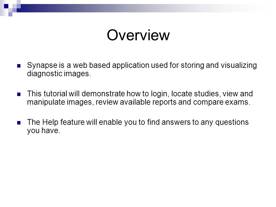 Overview Synapse is a web based application used for storing and visualizing diagnostic images.