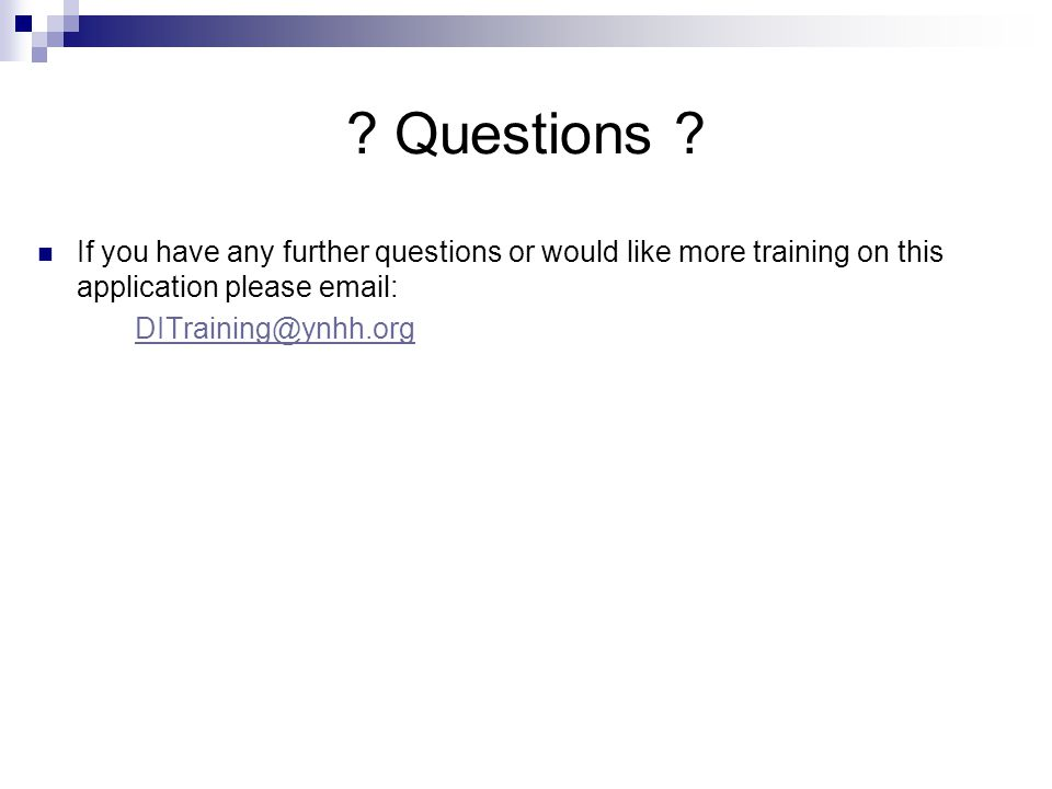 Questions If you have any further questions or would like more training on this application please email: