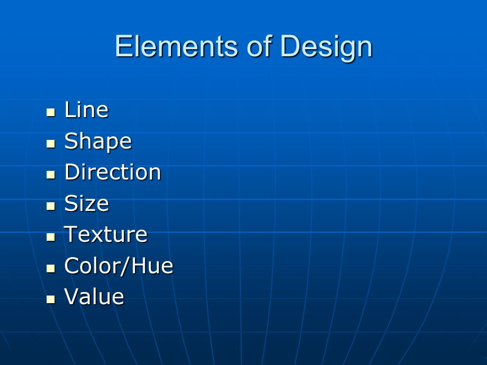 Elements of Design Line Shape Direction Size Texture Color/Hue Value