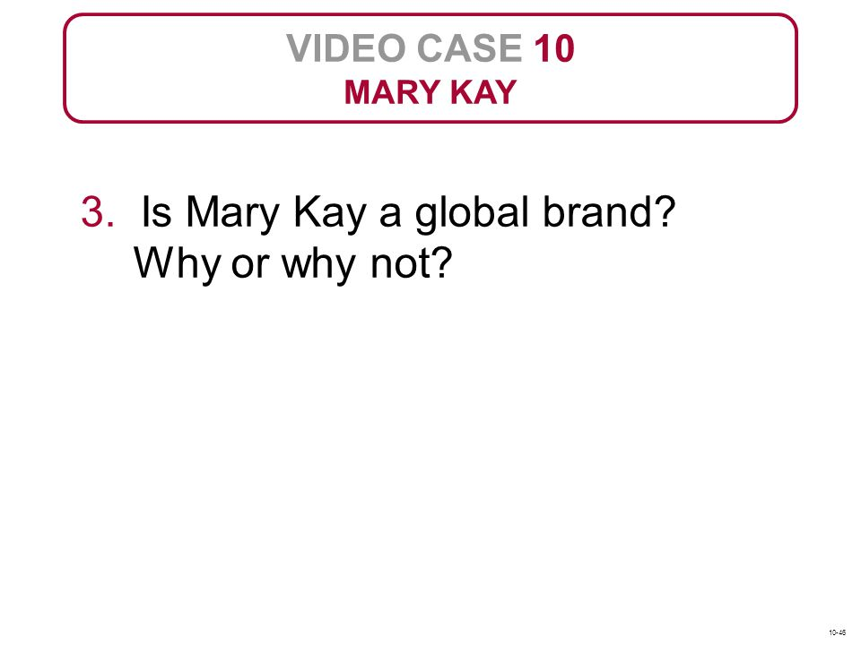 3. Is Mary Kay a global brand Why or why not