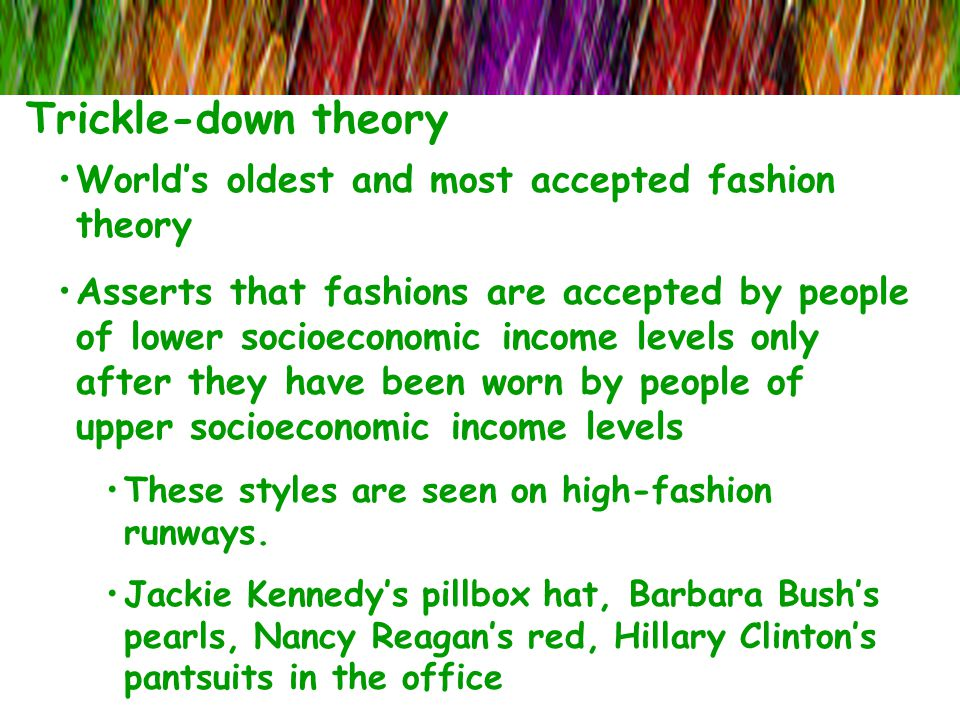 Trickle-down theory World's oldest and most accepted fashion theory
