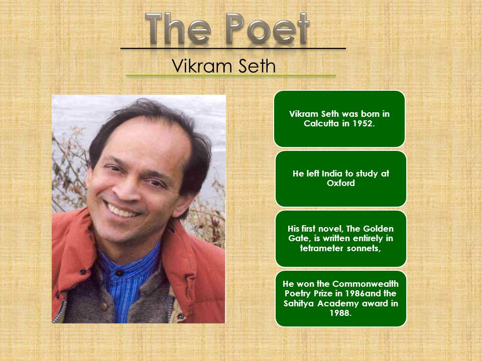 The Poet Vikram Seth Vikram Seth was born in Calcutta in 1952.