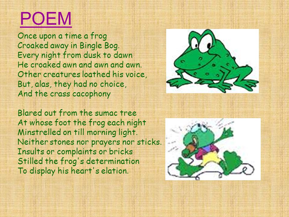 POEM Once upon a time a frog Croaked away in Bingle Bog.