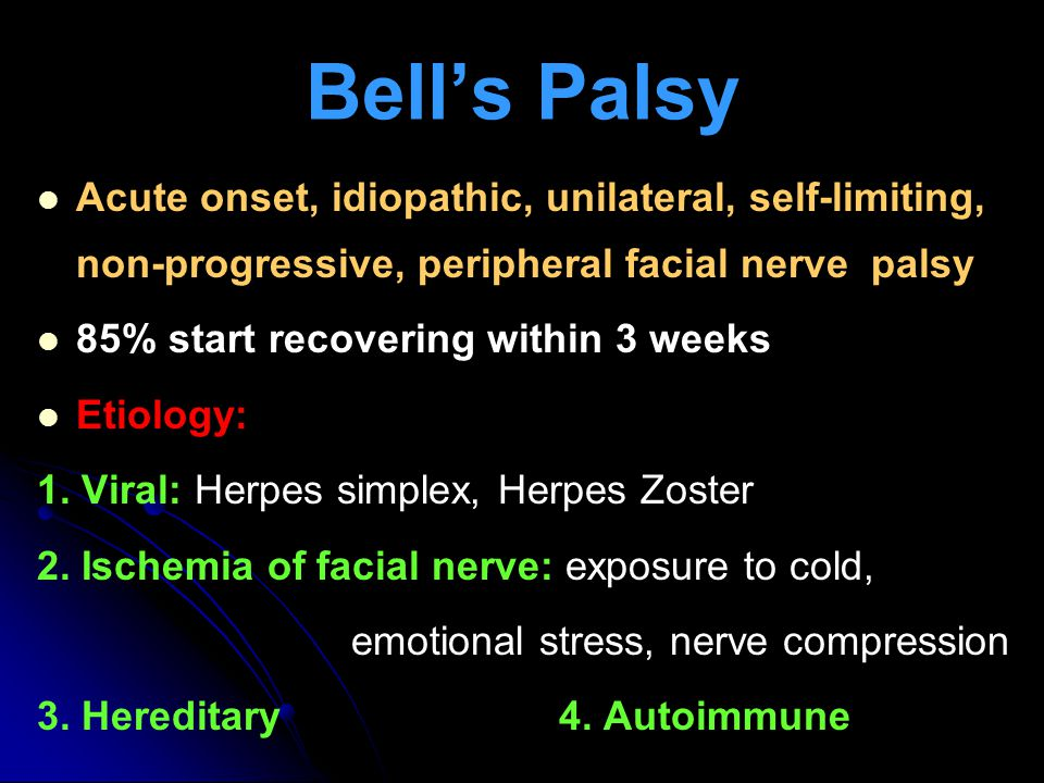 Bell's Palsy Acute onset, idiopathic, unilateral, self-limiting, non-progressive, peripheral facial nerve palsy.