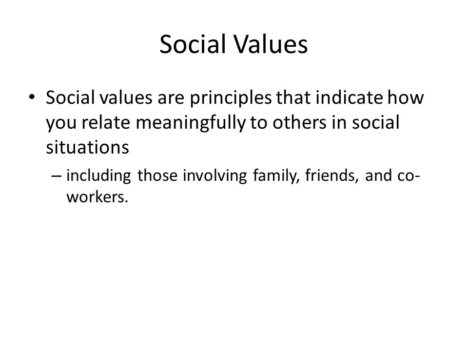 Social Values Social values are principles that indicate how you relate meaningfully to others in social situations.