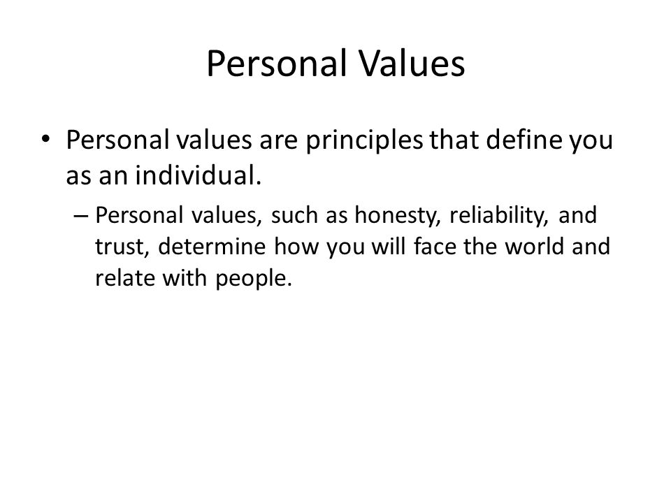 Personal Values Personal values are principles that define you as an individual.