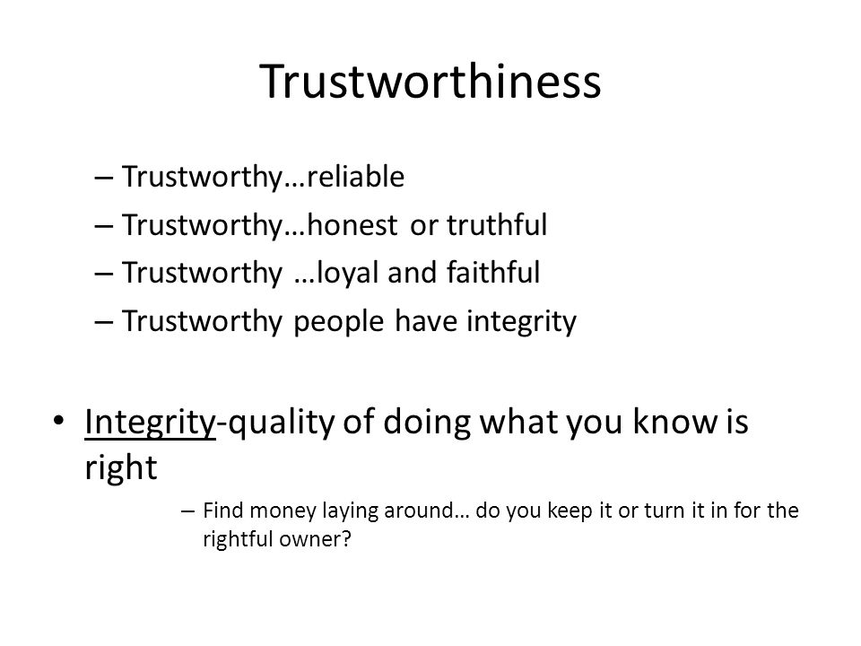 Trustworthiness Integrity-quality of doing what you know is right