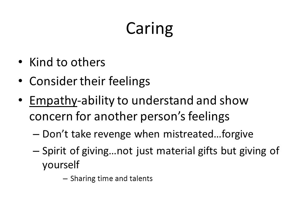 Caring Kind to others Consider their feelings