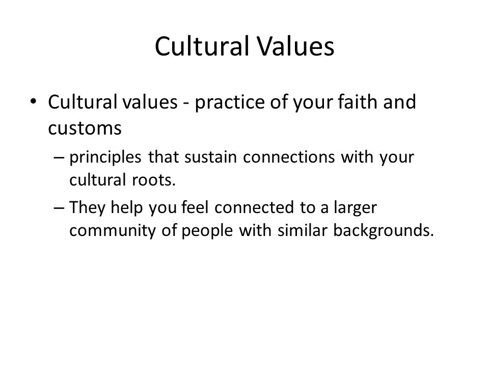 Cultural Values Cultural values - practice of your faith and customs