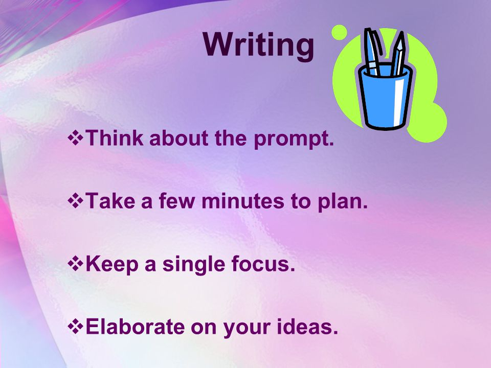 Writing Think about the prompt. Take a few minutes to plan.