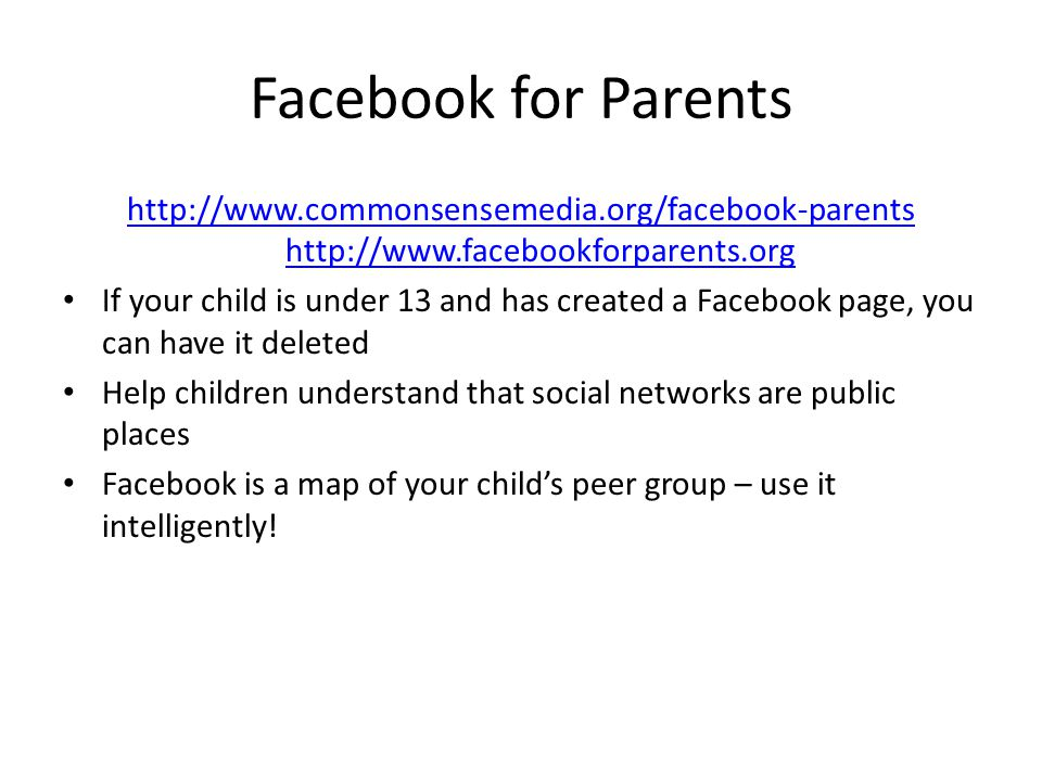Facebook for Parents http://www.commonsensemedia.org/facebook-parents http://www.facebookforparents.org.