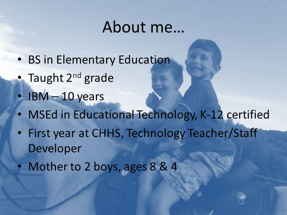 About me… BS in Elementary Education Taught 2nd grade IBM – 10 years