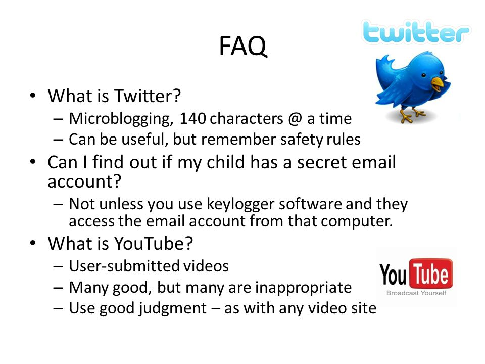 FAQ What is Twitter Microblogging, 140 characters @ a time. Can be useful, but remember safety rules.